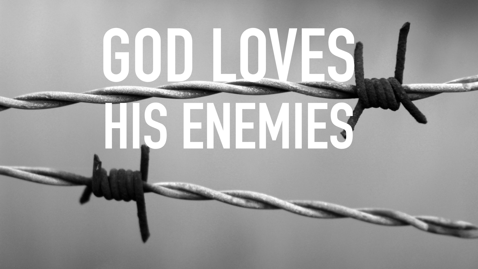 God Loves His Enemies