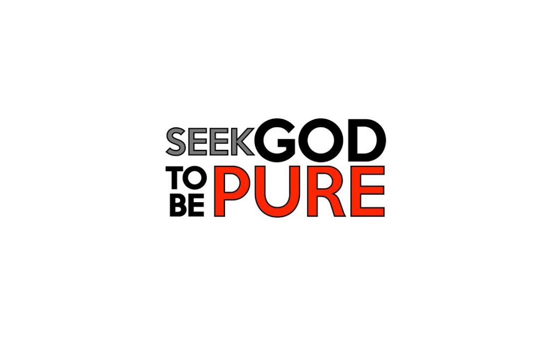 Seek God to be Pure
