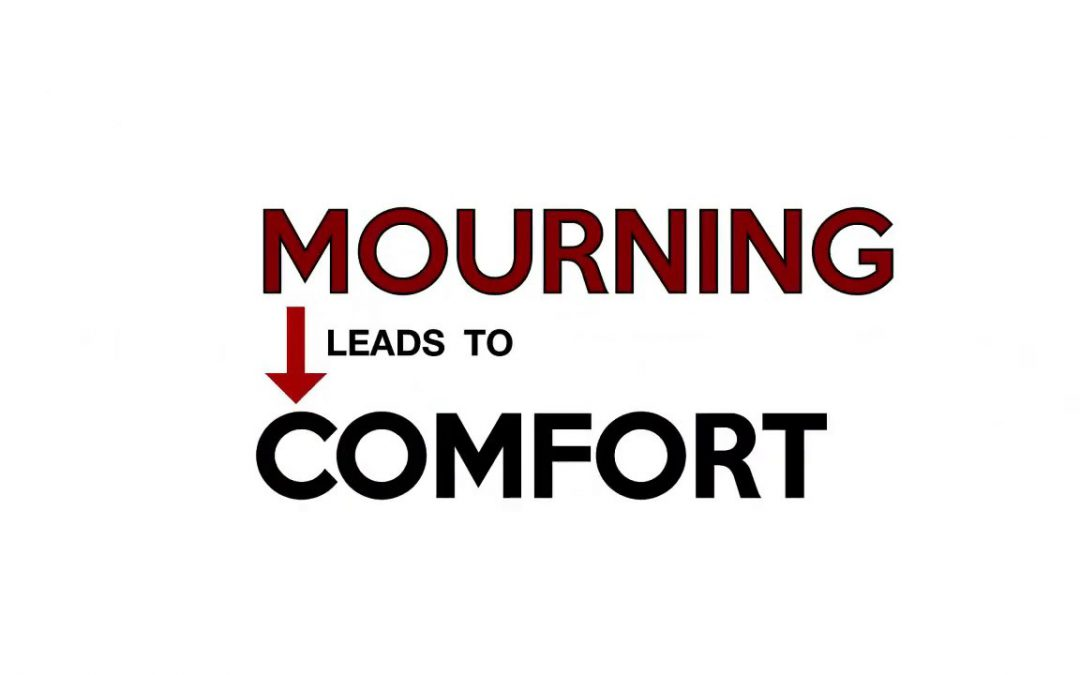Mourning Leads to Comfort
